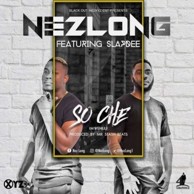 NezLong-Soche Ft SlapDee Prod By Mr Stash