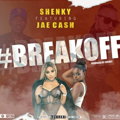 Shenky ft Jae Cash - Break OFF(Prod. by Tinnah)