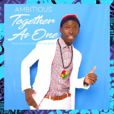 Ambitious - Together As One (Prod. by Dj Vee aka The Beast)