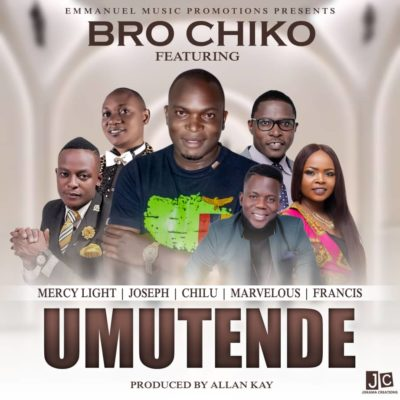 Bro Chiko ft Mercy Light, Joseph, Chilu, Marvelous & Francis - Umutende (Prod. by Allan Kay)