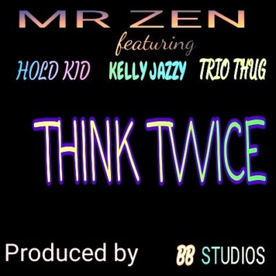 Mr. Zen ft Hold Kid, Kelly Jazzy & Trio Thug - Think Twice (Prod. by BB Studios)