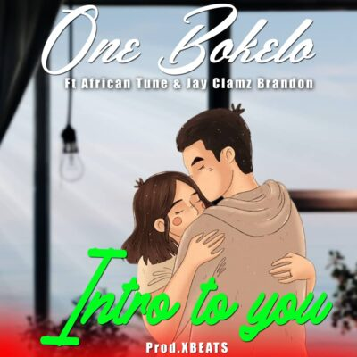 One Bokelo ft African Tune & Jay Claimz brandon - Intro To You (Prod. by XBeats)