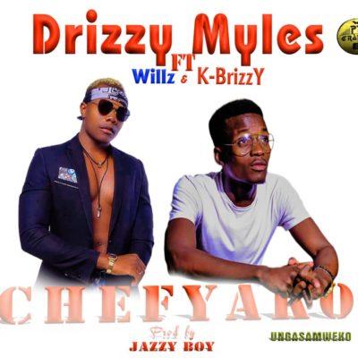 Drizzy Myles ft Wilz & K-Brizzy - Chefyako