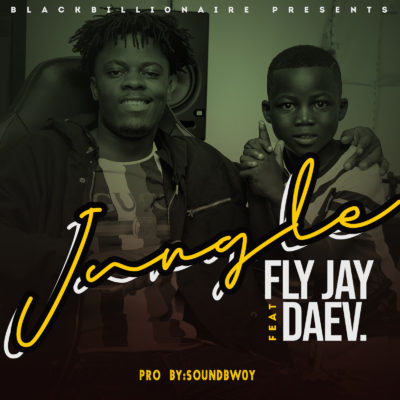 Fly Jay ft Daev - Jungle (Prod By SoundBwoy)