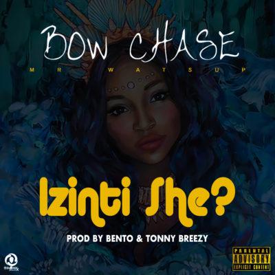 Bow Chase - Izinti She (Prod. by Bento & Tonny Breezy)