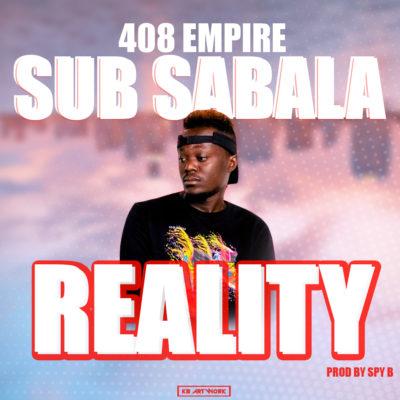 408 Empire _Sub Sabala - Reality {Prod. by Spy B3atz}