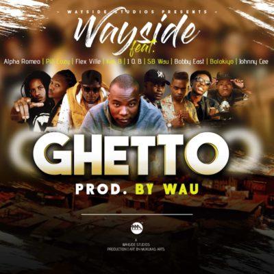 Wayside - GHETTO ft Alpha Romeo, Phill Cozy, Flex Ville, Kas B, J.O.B, SB Wau, Bobby East, Bolokiyo, Jonny Cee (Prod. by Wau)