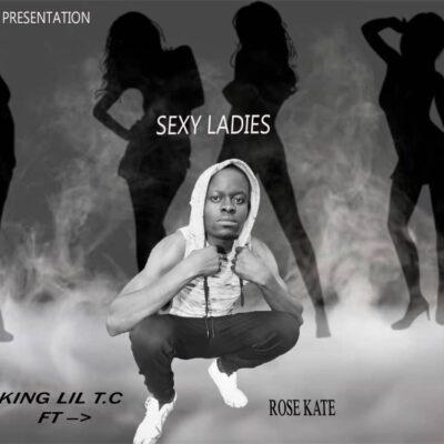 King Lil T.C ft Rose Kate - Sexy Ladies