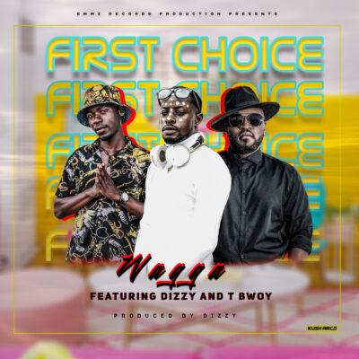 Wagga ft Dizzy & T Bwoy - First Choice (Prod. by Dj Dizzy)