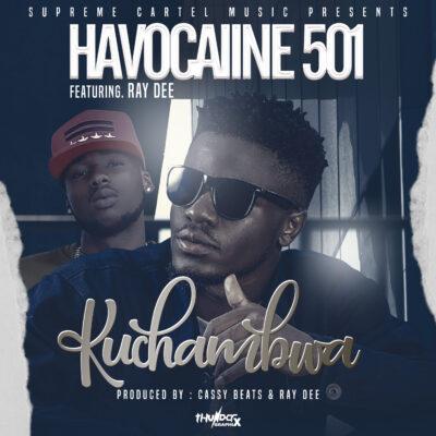 Havocaiine 501 ft Ray Dee (408 Empire) - Ku Chambwa [Prod by Cassy Beats and RayDee]