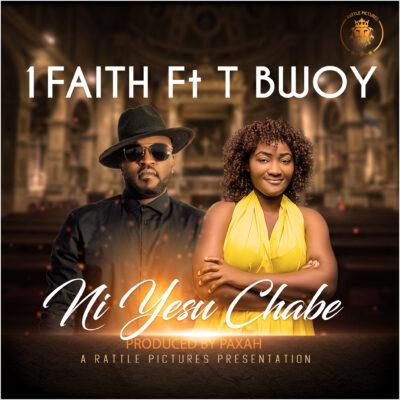 1 Faith ft TBwoy - Ni Yesu Chabe (Prod. by Paxah)